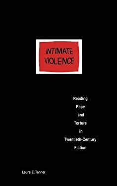Intimate Violence: Reading Rape and Torture in Twentieth-Century Fiction 9780253356482