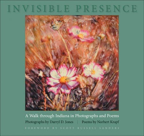 Invisible Presence: A Walk Through Indiana in Photographs and Poems 9780253347534