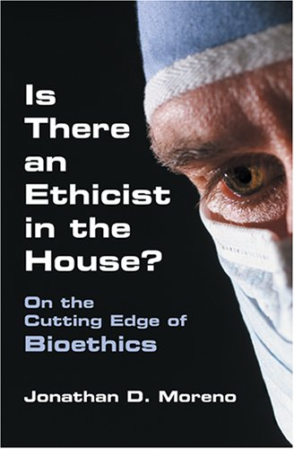 Is There an Ethicist in the House?: On the Cutting Edge of Bioethics 9780253346353