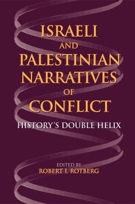 Israeli and Palestinian Narratives of Conflict: History's Double Helix 9780253218575