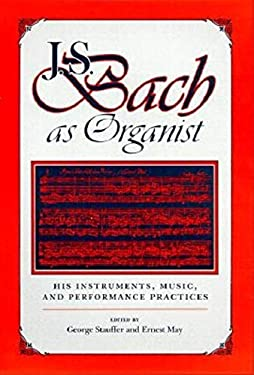 J.S. Bach as Organist: His Instruments, Music, and Performance Practices 9780253331816