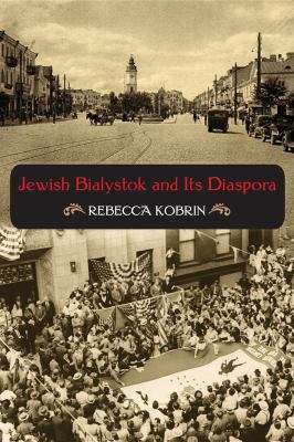 Jewish Bialystok and Its Diaspora 9780253221766