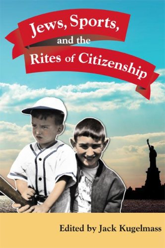 Jews, Sports, and the Rites of Citizenship 9780252073243