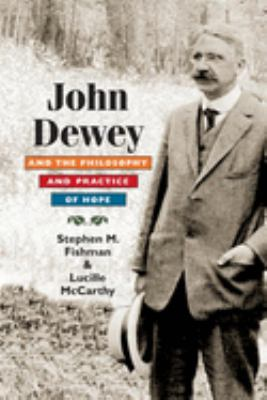 John Dewey and the Philosophy and Practice of Hope 9780252032004
