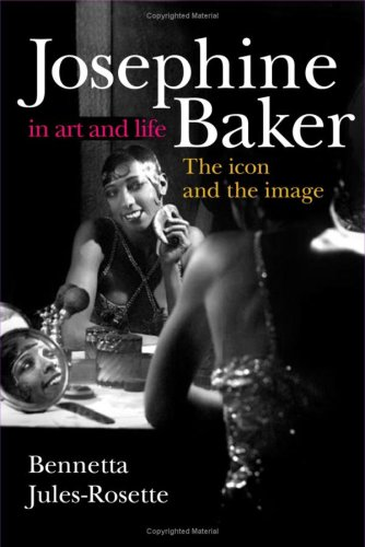 Josephine Baker in Art and Life: The Icon and the Image 9780252074127