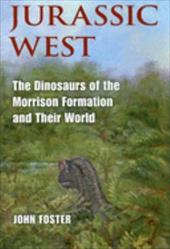 Jurassic West: The Dinosaurs of the Morrison Formation and Their World 788853