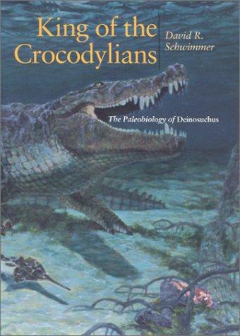 King of the Crocodylians: The Paleobiology of Deinosuchus 9780253340870