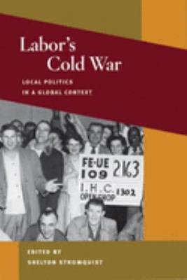 Labor's Cold War: Local Politics in a Global Context 9780252074691