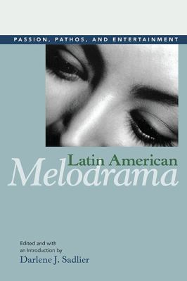 Latin American Melodrama: Passion, Pathos, and Entertainment 9780252076558