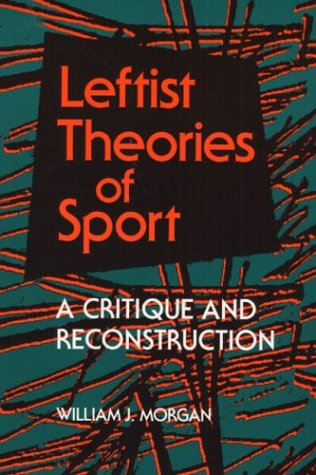 Leftist Theories of Sport: A Critique and Reconstruction 9780252063619