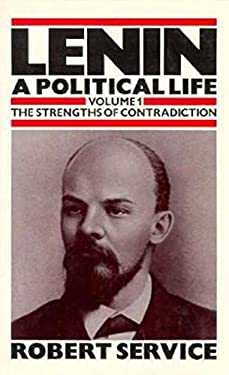 Lenin: A Political Life, Volume 1: The Strengths of Contradiction 9780253333247