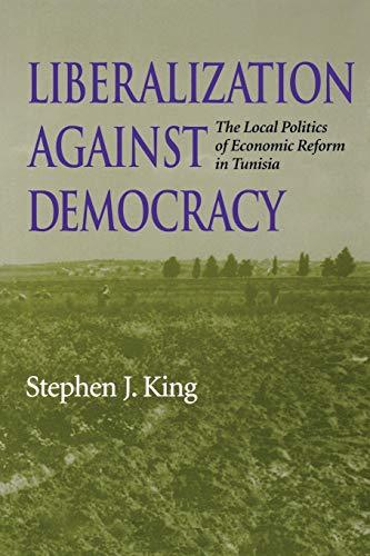 Liberalization Against Democracy: The Local Politics of Economic Reform in Tunisia 9780253215833