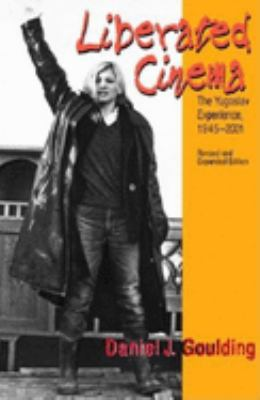 Liberated Cinema, Revised and Expanded Edition: The Yugoslav Experience, 1945-2001 9780253342102