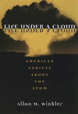 Life Under a Cloud: American Anxiety about the Atom 9780252067730