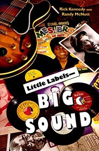 Little Labels--Big Sound: Small Record Companies and the Rise of American Music 9780253335487