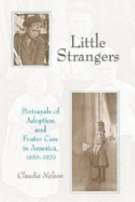 Little Strangers: Portrayals of Adoption and Foster Care in America, 1850-1929 9780253342249