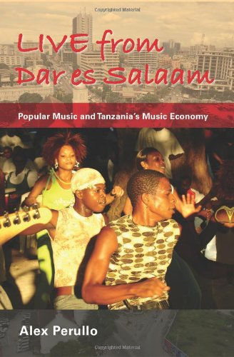 Live from Dar Es Salaam: Popular Music and Tanzania's Music Economy 9780253222923