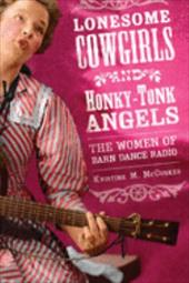 Lonesome Cowgirls and Honky-Tonk Angels: The Women of Barn Dance Radio 782929