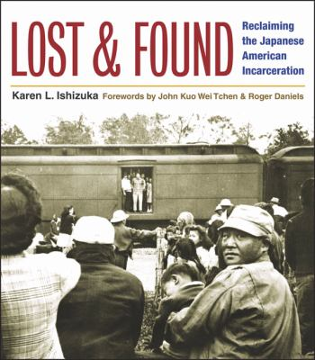 Lost and Found: Reclaiming the Japanese American Incarceration 9780252031304