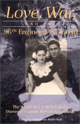 Love, War, and the 96th Engineers (Colored): The World War II New Guinea Diaries of Captain Hymen Samuelson 9780252069628