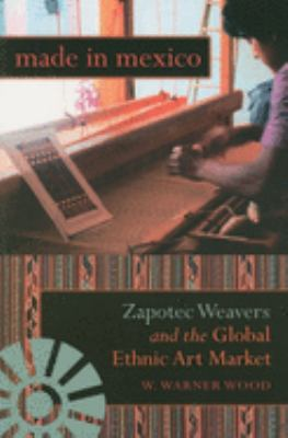 Made in Mexico: Zapotec Weavers and the Global Ethnic Art Market 9780253219862