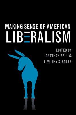 Making Sense of American Liberalism 9780252036866
