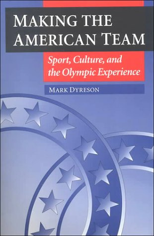 Making the American Team: Sport, Culture, and the Olympic Experience 9780252066542