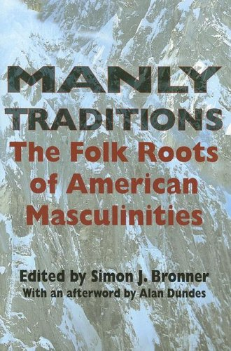 Manly Traditions: The Folk Roots of American Masculinities 9780253217813