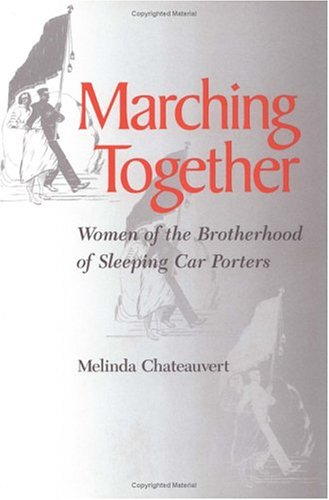 Marching Together: Women of the Brotherhood of Sleeping Car Porters 9780252066368