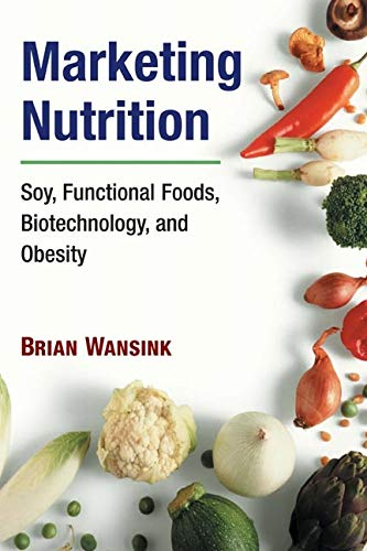 Marketing Nutrition: Soy, Functional Foods, Biotechnology, and Obesity 9780252029424