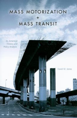 Mass Motorization + Mass Transit: An American History and Policy Analysis 9780253221711