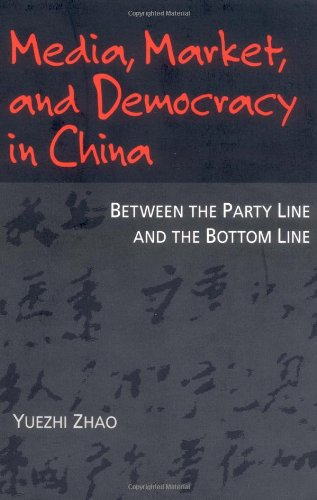 Media, Market, and Democracy in China: Between the Party Line and the Bottom Line 9780252066788