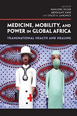 Medicine, Mobility, and Power in Global Africa: Transnational Health and Healing 9780253223685