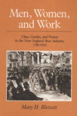 Men, Women, & Work: Class, Gender, & Protest in the New England Shoe Industry, 1780-1910 9780252061424