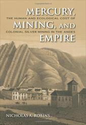 Mercury, Mining, and Empire: The Human and Ecological Cost of Colonial Silver Mining in the Andes