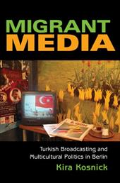 Migrant Media: Turkish Broadcasting and Multicultural Politics in Berlin