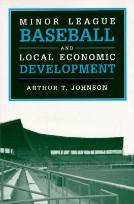Minor League Baseball and Local Economic Development 9780252065026