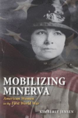 Mobilizing Minerva: American Women in the First World War 9780252074967