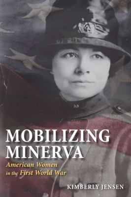 Mobilizing Minerva: American Women in the First World War 9780252032370