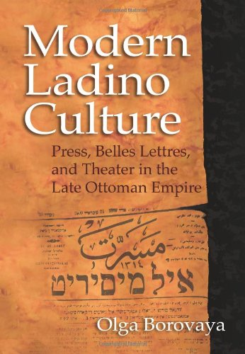 Modern Ladino Culture: Press, Belles Lettres, and Theater in the Late Ottoman Empire 9780253356727