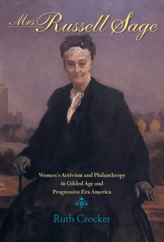 Mrs. Russell Sage: Women's Activism and Philanthropy in Gilded Age and Progressive Era America 9780253347121