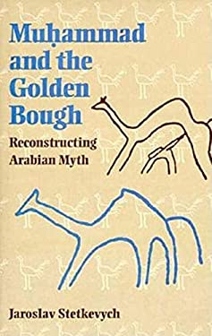 Muhammad and the Golden Bough: Reconstructing Arabian Myth 9780253332080