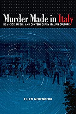 Murder Made in Italy: Homicide, Media, and Contemporary Italian Culture 9780253223098