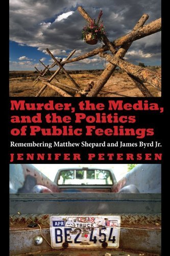 Murder, the Media, and the Politics of Public Feelings: Remembering Matthew Shepard and James Byrd Jr. 9780253223395