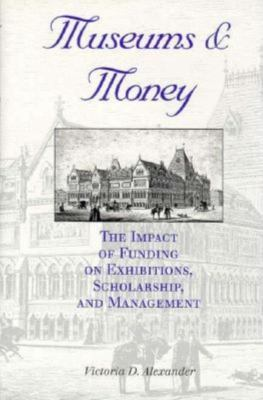 Museums and Money: The Impact of Funding on Exhibitions, Scholarship, and Management 9780253332059