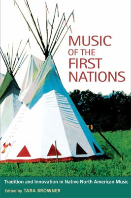 Music of the First Nations: Tradition and Innovation in Native North America 9780252022210