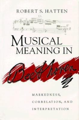 Musical Meaning in Beethoven: Markedness, Correlation, and Interpretation