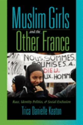 Muslim Girls and the Other France: Race, Identity Politics, & Social Exclusion 9780253218346