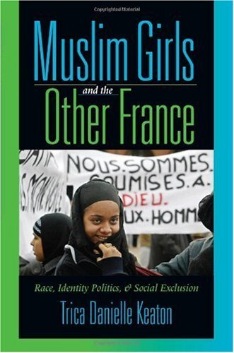 Muslim Girls and the Other France: Race, Identity Politics, and Social Exclusion 9780253347190