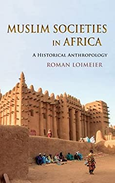 Muslim Societies in Africa: A Historical Anthropology 9780253007889